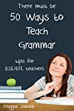 Fifty Ways to Teach Grammar: Tips for ESL/EFL Teachers (English Edition)