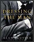 Dressing the Man: Mastering the Art o...