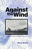 img - for Against the Wind: A Maine to Alaska Bicycling Adventure 1st edition by Basch, Marty (1995) Paperback book / textbook / text book
