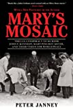 Marys Mosaic: The CIA Conspiracy to Murder John F. Kennedy, Mary Pinchot Meyer, and Their Vision for World Peace