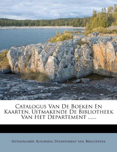 Catalogus Van De Boeken En Kaarten, Uitmakende De Bibliotheek Van Het Departement ......