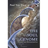 The Soul Genome: Science and Reincarnation ~ Paul Von Ward