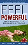 FEEL POWERFUL A Two Step Proven Method for Getting Fast, Easy Results to Solving Your Most Pressing Problems Painlessly GUARANTEED!: Make Powerful Feel ... & Every Time (How to Be Happy & Successful)