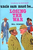 img - for Uncle Sam Must Be Losing the War: Black Marines of the 51st by Bill Downey (1981-06-30) book / textbook / text book