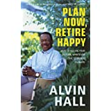Plan Now, Retire Happy: How to Secure Your Future, Whatever the Economic Climate: Planning Your Dream Retirementby Alvin Hall