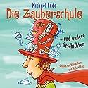 Die Zauberschule... und andere Geschichten Hörbuch von Michael Ende Gesprochen von: Michael Ende, Wanja Mues