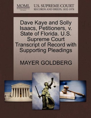Dave Kaye and Solly Isaacs, Petitioners, v. State of Florida. U.S. Supreme Court Transcript of Record with Supporting Pleadings