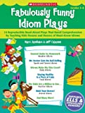 img - for Fabulously Funny Idiom Plays: 14 Reproducible Read-Aloud Plays That Boost Comprehension by Teaching Kids Dozens and Dozens of Must-Know Idioms book / textbook / text book