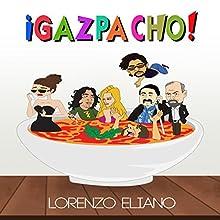 ¡Gazpacho! Audiobook by Lorenzo Eliano Narrated by Ian Barker