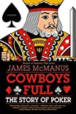 Cowboys Full: The Story of Poker 1st (first) Edition by McManus, James published by Picador (2010)