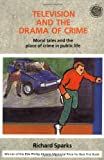 Television and the Drama of Crime: Moral Tales and the Place of Crime in Public Life (New Directions in Criminology Series)