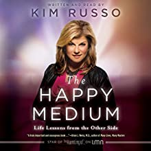 The Happy Medium: Life Lessons from the Other Side Audiobook by Kim Russo Narrated by Kim Russo
