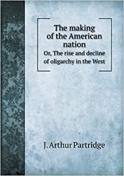 the making of the american nation American political development  death of a nation: american culture and the end of  jim farley, the new deal, and the making of american politics (u of.