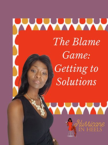 The Blame Game: Getting to Solutions