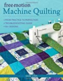 Free-Motion Machine Quilting: From Practice to Perfection -- Troubleshooting Guide -- 50+ Designs