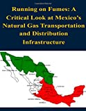img - for Running on Fumes: A Critical Look at Mexico's Natural Gas Transportation and Distribution Infrastructure book / textbook / text book