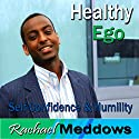 Healthy Ego Hypnosis: Self-Confidence & Humility, Guided Meditation, Binaural Beats, Positive Affirmations Speech by Rachael Meddows Narrated by Rachael Meddows