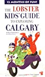 img - for Lobster Kids' Guide to Exploring Calgary (Kids' City Explorer Series) book / textbook / text book