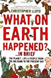 Christopher Lloyd What on Earth Happened?... in Brief: The Planet, Life and People from the Big Bang to the Present Day