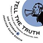 Tell The Truth: Honesty Is Your Most Powerful Marketing Tool | Sue Unerman,Jonathan Salem Baskin