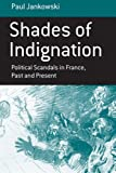 img - for Shades of Indignation: Political Scandals in France, Past and Present (Monographs in French Studies) book / textbook / text book