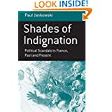 Shades of Indignation: Political Scandals in France, Past and Present (Monographs in French Studies)
