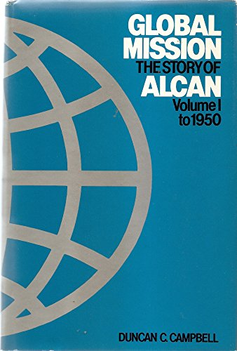 global-mission-the-story-of-alcan-volume-i-to-1950