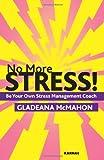 Gladeana McMahon No More Stress!: Be Your Own Stress Management Coach