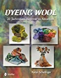 Dyeing Wool:  20 Techniques, Beginner to Advanced