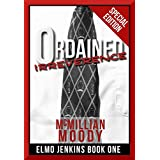 Ordained Irreverence (Elmo Jenkins Book One - Special Edition) (English Edition)di McMillian Moody