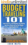 Budget Traveling 101: Learn From A Pro- Travel Anywhere, See Anything, Save Tons of Money and Live Your Ultimate Travelling Adventure. (Budget Traveling, Save Money, See The World) (English Edition)