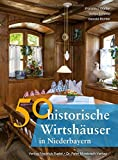 50 historische Wirtshäuser in Niederbayern (Bayerische Geschichte)
