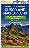 Machu Picchu: By Locals - A Cusco and Machu Picchu Travel Guide Written By A Peruvian: The Best Travel Tips About Where to Go and What to See in Cusco ... Guide, Cusco, Peru Travel Guide, Peru)
