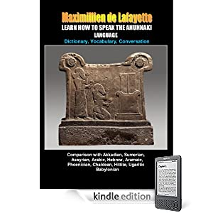 LEARN HOW TO SPEAK THE ANUNNAKI LANGUAGE: Comparison with Akkadian, Sumerian, Assyrian, Arabic, Hebrew, Aramaic, Phoenician, Chaldean, Hittite, ... origin of our languages on Earth. Volume I)