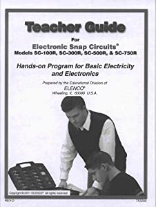 Teacher Guide for Electronic Snap Circuits Hands-on Program for Basic Electricity (Models SC-100R, SC-300R, SC-500R, & SC-750R) by Elenco Electronics
