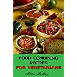Food Combining Recipes For Vegetarians (Food Combining Diet)
