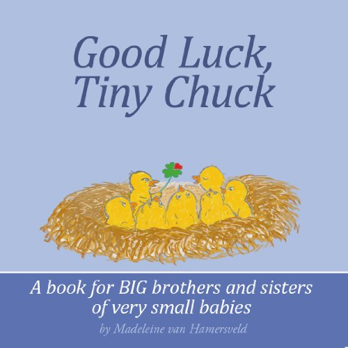 Good Luck, Tiny Chuck: A book for BIG brothers and sisters of very small babies