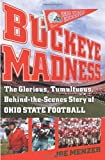 img - for Buckeye Madness: The Glorious, Tumultuous, Behind-the-Scenes Story of Ohio State Football book / textbook / text book