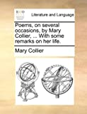 Poems, on several occasions, by Mary Collier, ... With some remarks on her life. (1140880349) by Collier, Mary