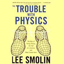The Trouble with Physics: The Rise of String Theory, The Fall of a Science, and What Comes Next (       UNABRIDGED) by Lee Smolin Narrated by Walter Dixon