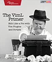 The VimL Primer: Edit Like a Pro with Vim Plugins and Scripts Front Cover