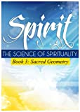 Spirit Book 3: Sacred Geometry (The Science of Spirituality)