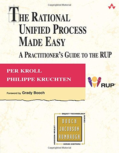 Rational Unified Process Made Easy, The:A Practitioner's Guide to the RUP: A Practitioner's Guide to the RUP (Object Technology Series)