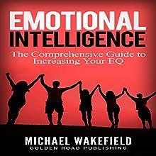 Emotional Intelligence: The Comprehensive Guide to Increasing Your EQ | Livre audio Auteur(s) : Michael Wakefield Narrateur(s) : J.D. Zelman