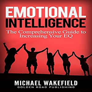 Emotional Intelligence: The Comprehensive Guide to Increasing Your EQ Hörbuch von Michael Wakefield Gesprochen von: J.D. Zelman