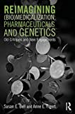 Reimagining (Bio)Medicalization, Pharmaceuticals and Genetics: Old Critiques and New Engagements