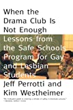 When the Drama Club is Not Enough: Lessons from the Safe Schools Program for Gay and Lesbian Students (0807031313) by Jeff Perrotti