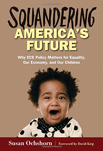 Squandering America's Future - Why ECE Policy Matters for Equality, Our Economy, and Our Children PDF