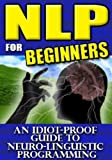 img - for NLP for Beginners - An Idiot-Proof Guide To Neuro-Linguistic Programming book / textbook / text book