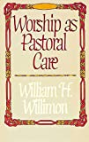 Worship as Pastoral Care (0687463882) by William H. Willimon